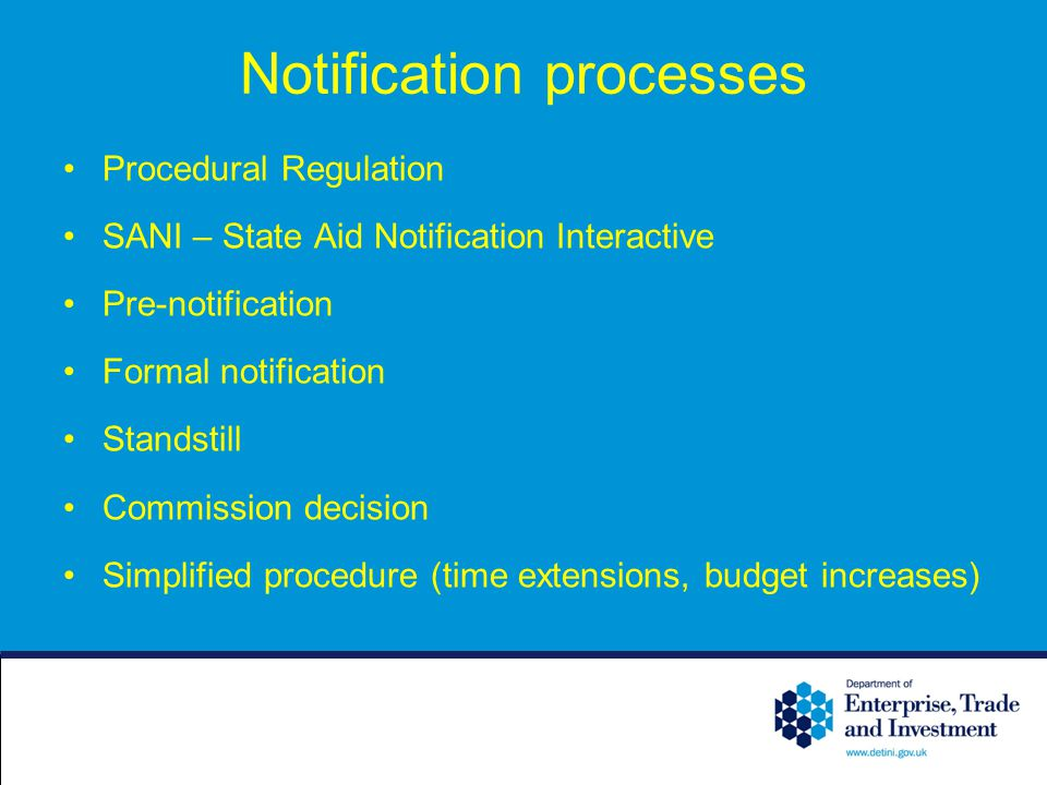 Notification processes Procedural Regulation SANI – State Aid Notification Interactive Pre-notification Formal notification Standstill Commission deci