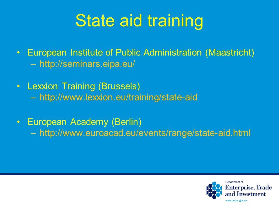 State aid training European Institute of Public Administration (Maastricht) –http://seminars.eipa.eu/ Lexxion Training (Brussels) –http://www.lexxion.