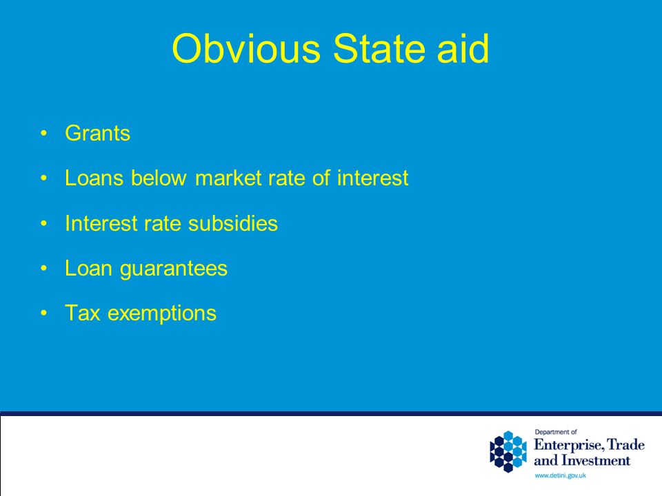 Obvious State aid Grants Loans below market rate of interest Interest rate subsidies Loan guarantees Tax exemptions