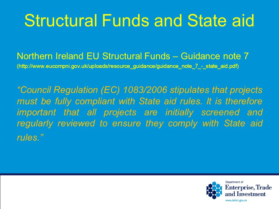 Structural Funds and State aid Northern Ireland EU Structural Funds – Guidance note 7 (http://www.eucompni.gov.uk/uploads/resource_guidance/guidance_n