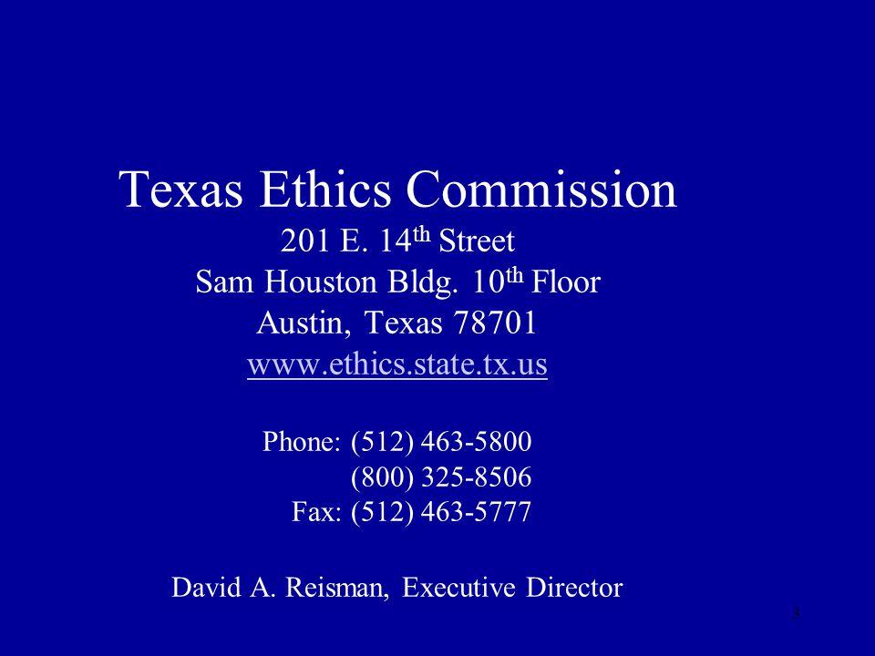 3 Texas Ethics Commission 201 E. 14 th Street Sam Houston Bldg. 10 th Floor Austin, Texas 78701 www.ethics.state.tx.us Phone: (512) 463-5800 (800) 325