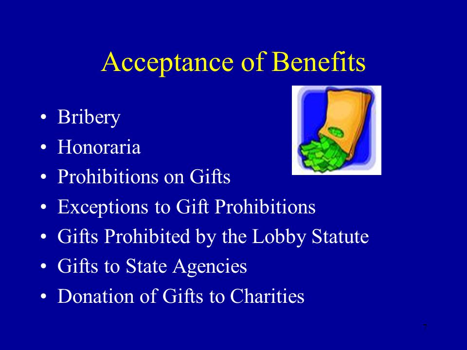 8 Acceptance of Benefits A benefit is anything reasonably regarded as pecuniary gain or pecuniary advantage Penal Code § 36.01(3)