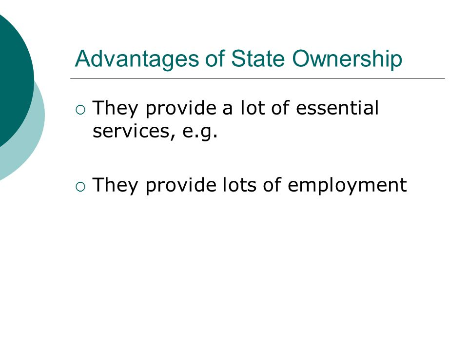 Advantages of State Ownership  They provide a lot of essential services, e.g.  They provide lots of employment