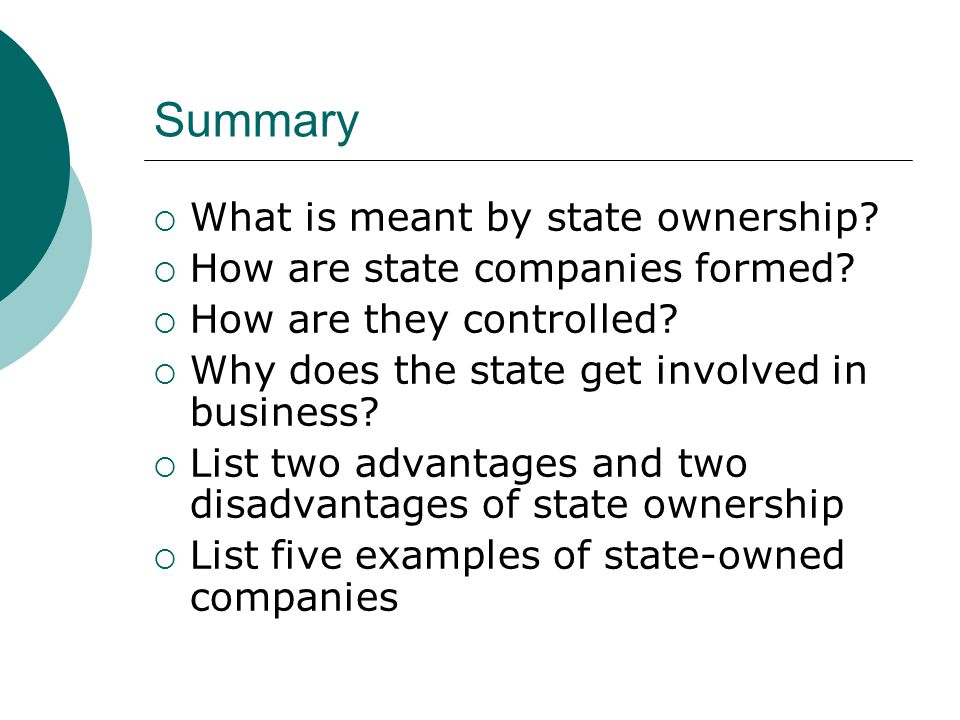 Summary  What is meant by state ownership?  How are state companies formed?  How are they controlled?  Why does the state get involved in business