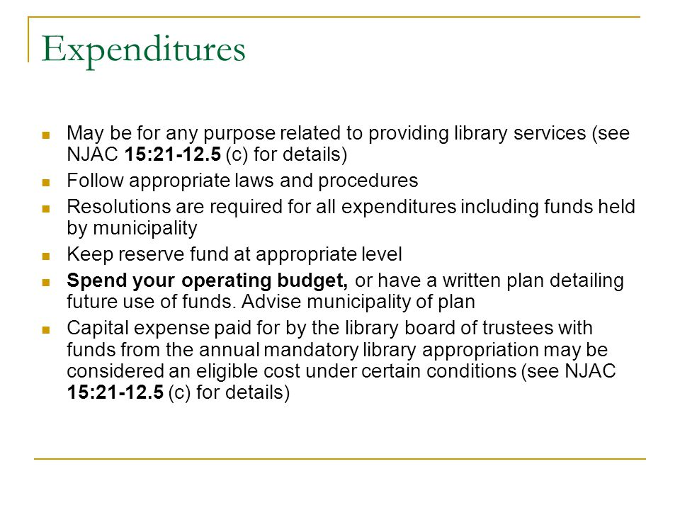 Expenditures May be for any purpose related to providing library services (see NJAC 15:21-12.5 (c) for details) Follow appropriate laws and procedures