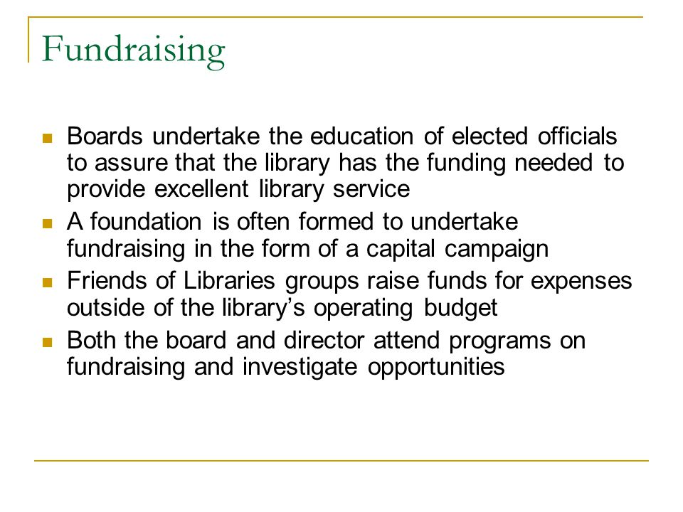 Fundraising Boards undertake the education of elected officials to assure that the library has the funding needed to provide excellent library service