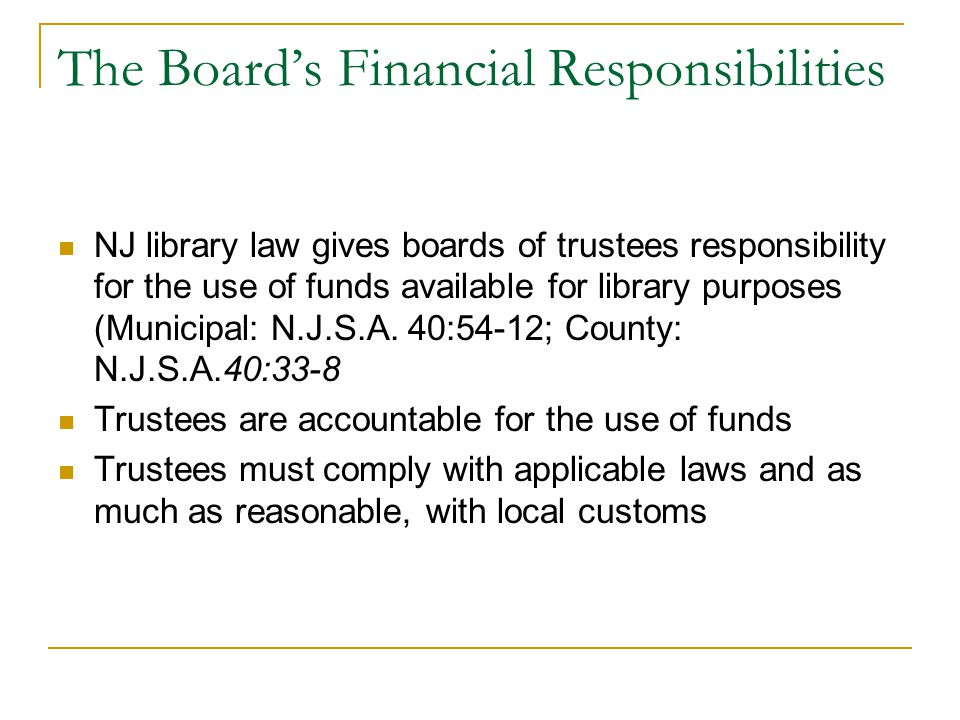 The Board's Financial Responsibilities NJ library law gives boards of trustees responsibility for the use of funds available for library purposes (Mun