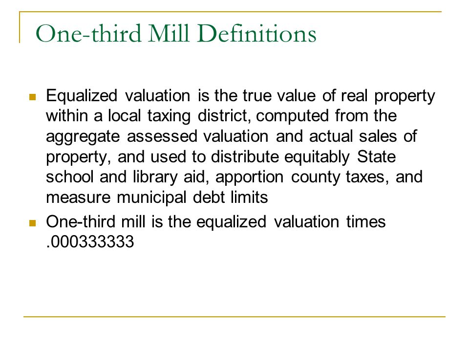 One-third Mill Definitions Equalized valuation is the true value of real property within a local taxing district, computed from the aggregate assessed
