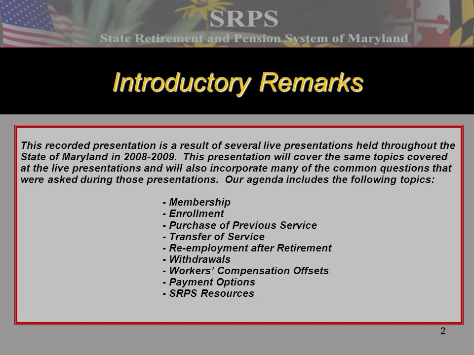3 Introductory Remarks SRA's Mission To administer the survivor, disability, and retirement benefits of the System's participants, and to ensure that sufficient assets are available to fund the benefits when due.