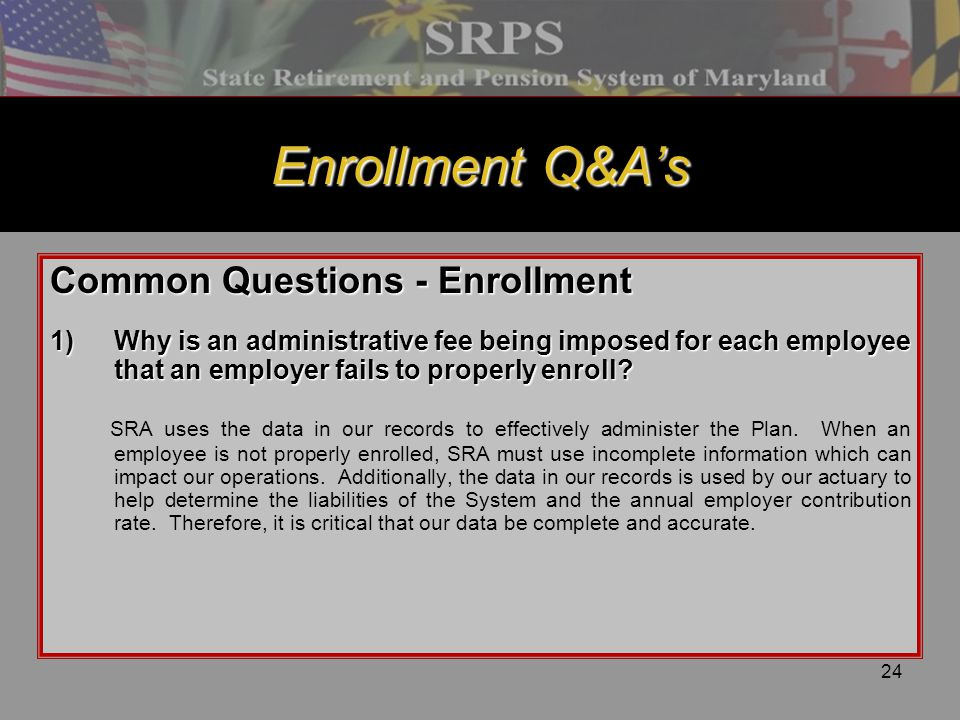 24 Enrollment Q&A's Common Questions - Enrollment 1)Why is an administrative fee being imposed for each employee that an employer fails to properly en