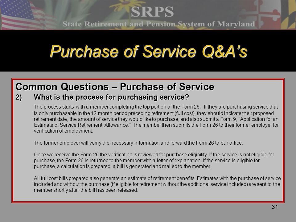 31 Purchase of Service Q&A's Common Questions – Purchase of Service 2)What is the process for purchasing service? The process starts with a member com