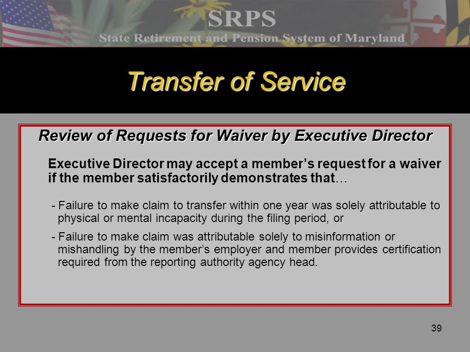39 Transfer of Service Review of Requests for Waiver by Executive Director Executive Director may accept a member's request for a waiver if the member
