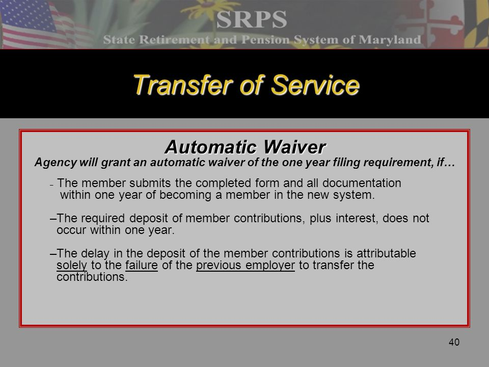40 Transfer of Service Automatic Waiver Agency will grant an automatic waiver of the one year filing requirement, if… – The member submits the complet