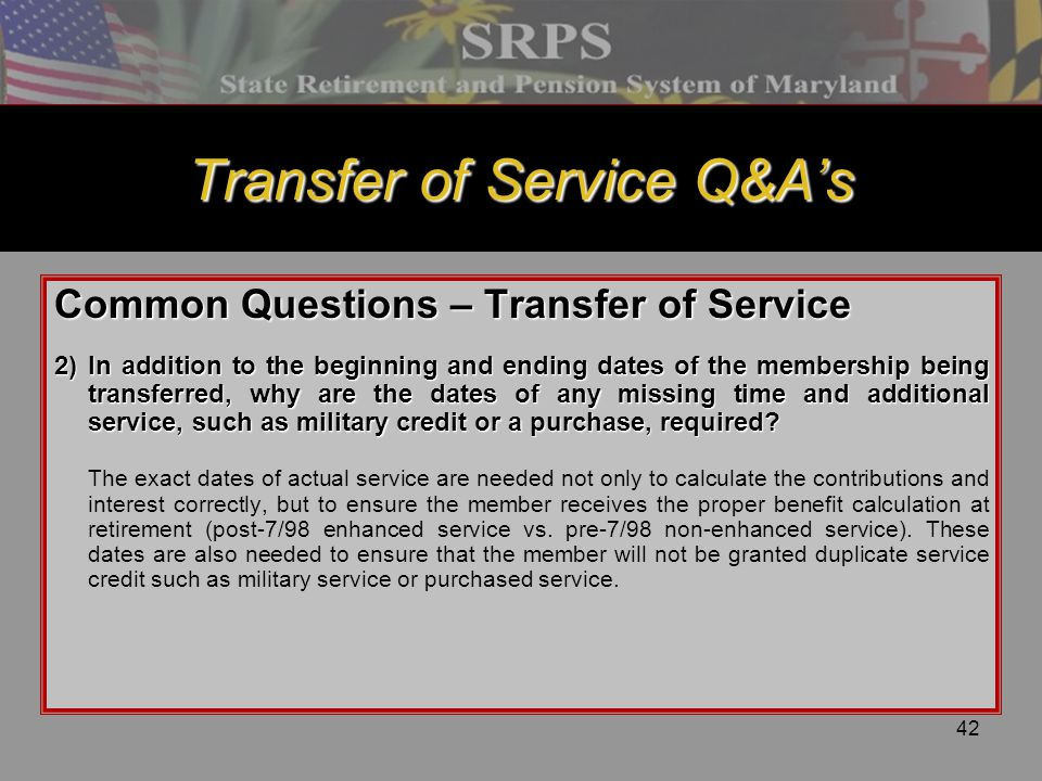 42 Transfer of Service Q&A's Common Questions – Transfer of Service 2)In addition to the beginning and ending dates of the membership being transferre