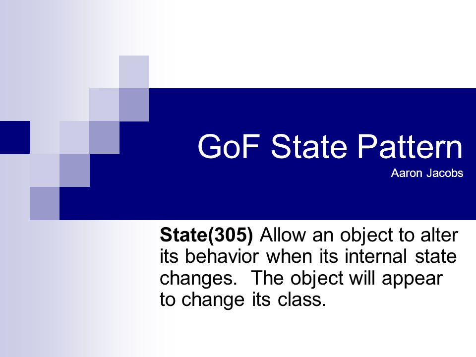 GoF State Pattern Aaron Jacobs State(305) Allow an object to alter its behavior when its internal state changes.