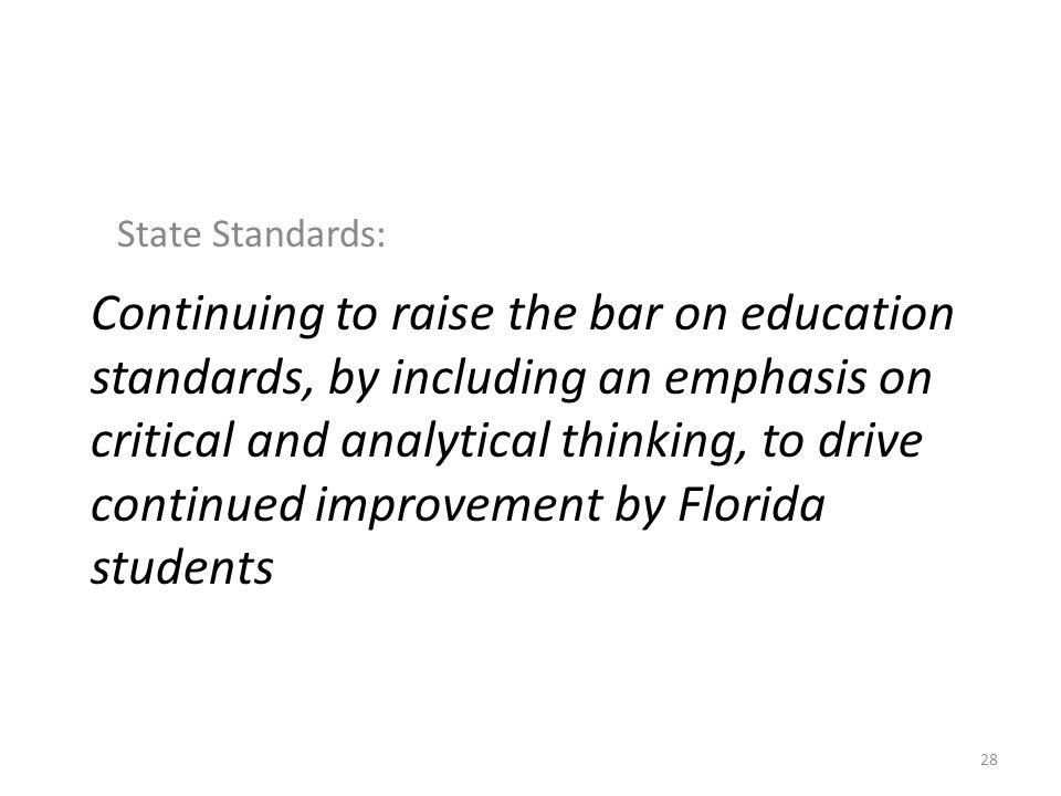 Continuing to raise the bar on education standards, by including an emphasis on critical and analytical thinking, to drive continued improvement by Fl