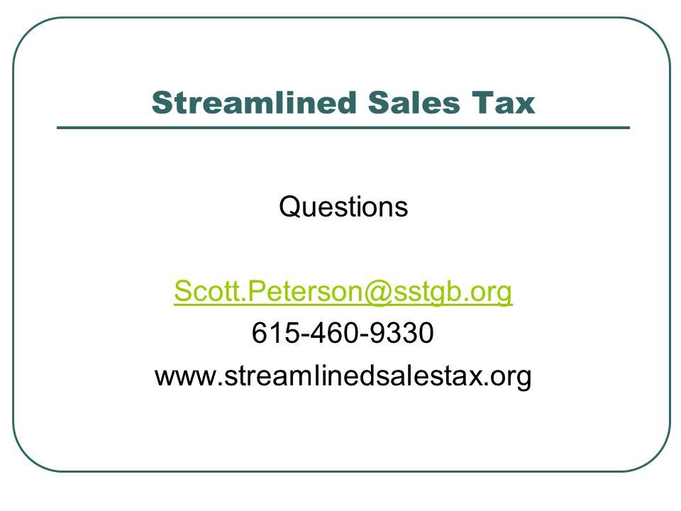 Streamlined Sales Tax Questions Scott.Peterson@sstgb.org 615-460-9330 www.streamlinedsalestax.org