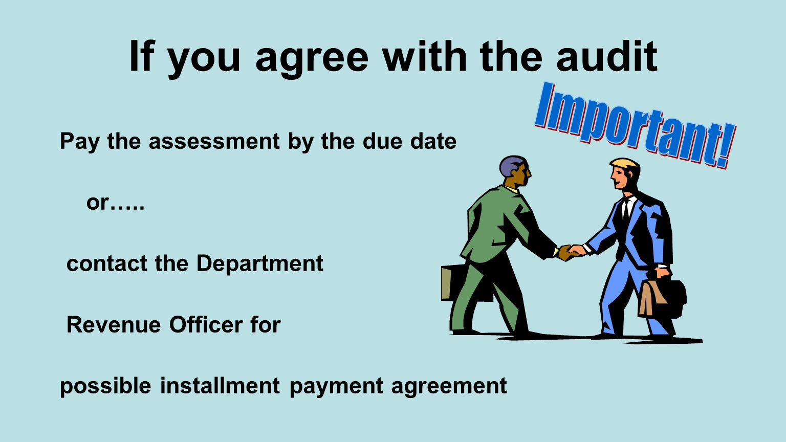 If you agree with the audit Pay the assessment by the due date or…..