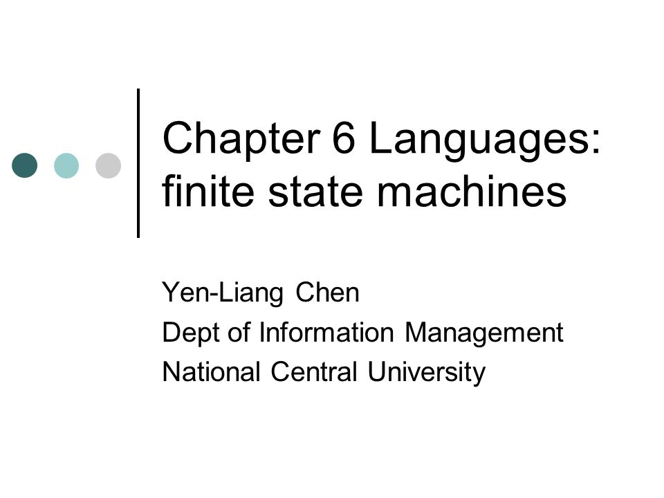 Chapter 6 Languages: finite state machines Yen-Liang Chen Dept of Information Management National Central University