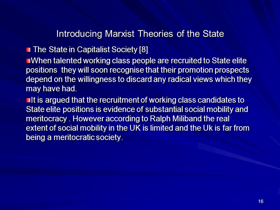 16 Introducing Marxist Theories of the State The State in Capitalist Society [8] The State in Capitalist Society [8] When talented working class people are recruited to State elite positions they will soon recognise that their promotion prospects depend on the willingness to discard any radical views which they may have had.