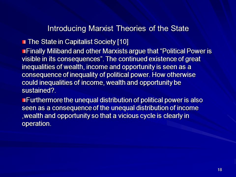 18 Introducing Marxist Theories of the State The State in Capitalist Society [10] The State in Capitalist Society [10] Finally Miliband and other Marxists argue that Political Power is visible in its consequences .