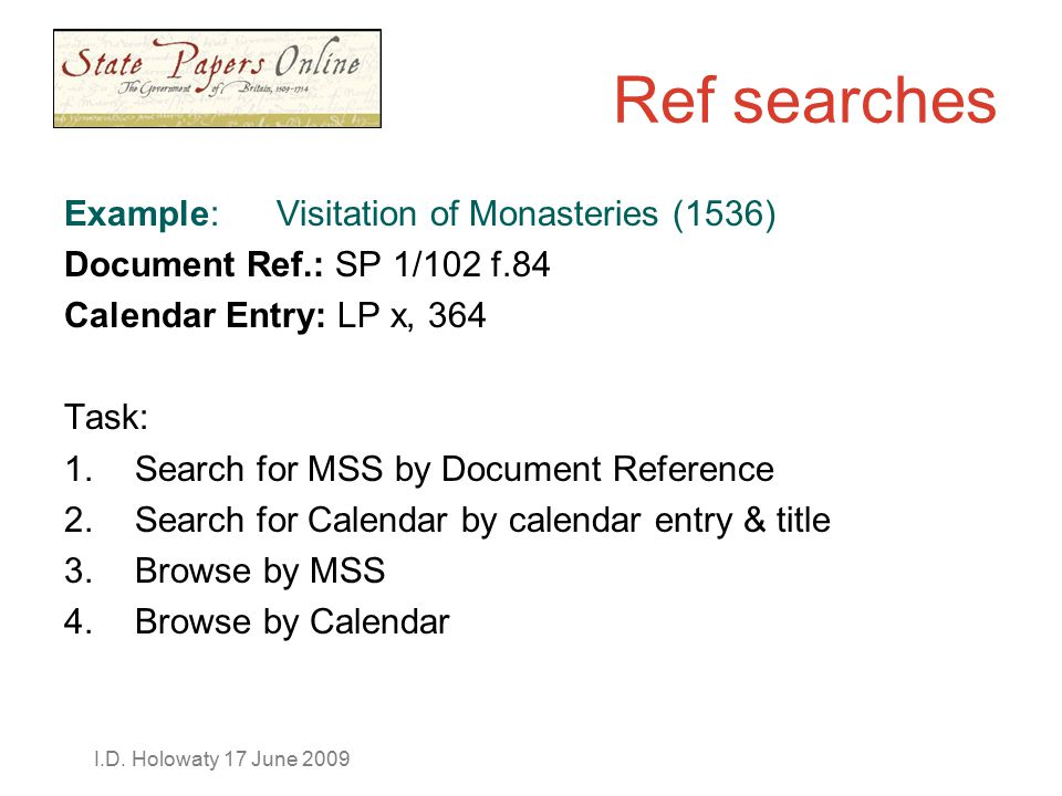 I.D. Holowaty 17 June 2009 Ref searches Example: Visitation of Monasteries (1536) Document Ref.: SP 1/102 f.84 Calendar Entry: LP x, 364 Task: 1.Searc