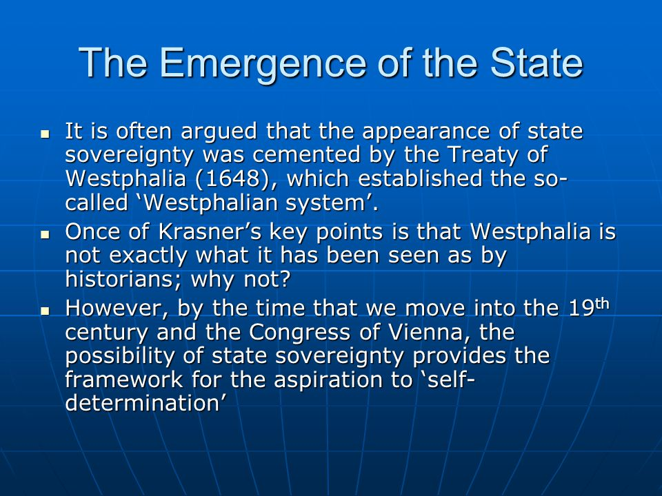 The Emergence of the State It is often argued that the appearance of state sovereignty was cemented by the Treaty of Westphalia (1648), which establis