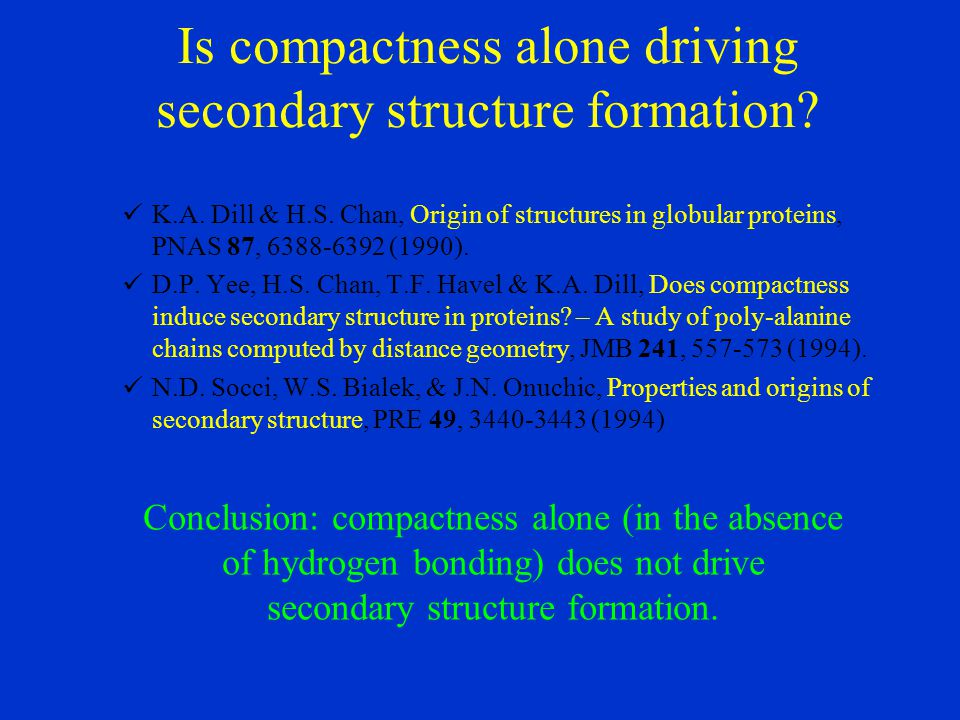Is compactness alone driving secondary structure formation.