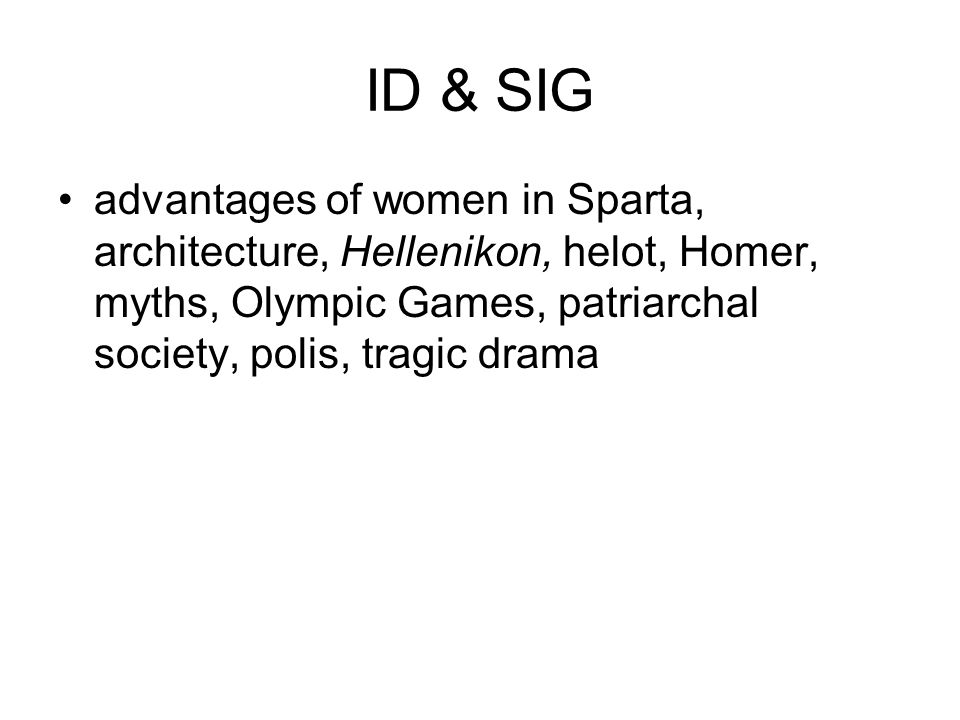 ID & SIG advantages of women in Sparta, architecture, Hellenikon, helot, Homer, myths, Olympic Games, patriarchal society, polis, tragic drama
