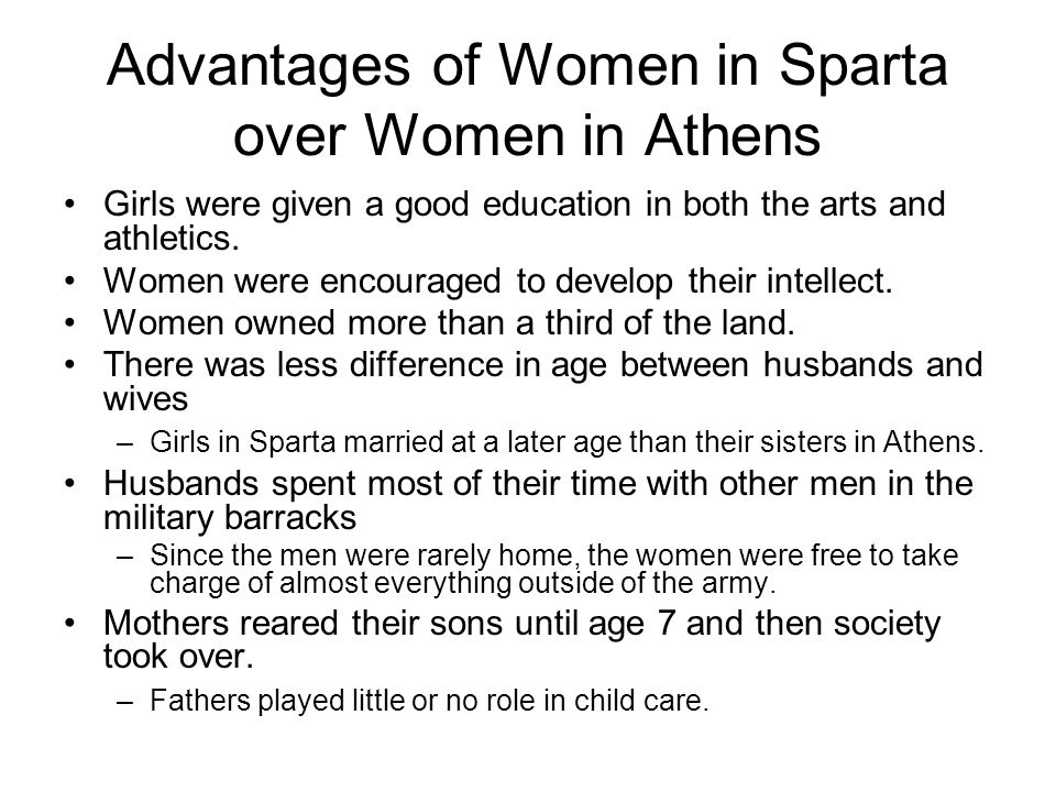 Advantages of Women in Sparta over Women in Athens Girls were given a good education in both the arts and athletics.