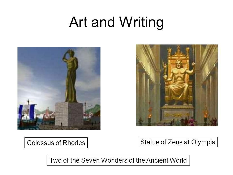 Art and Writing Colossus of Rhodes Statue of Zeus at Olympia Two of the Seven Wonders of the Ancient World