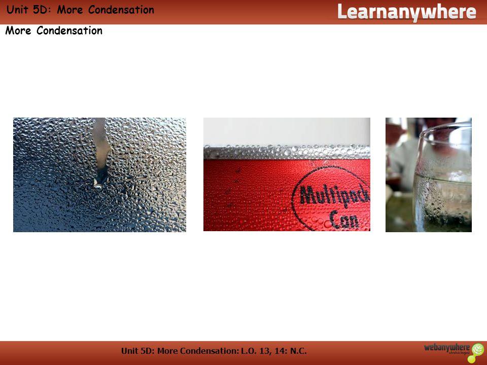 Unit 5D: More Condensation: L.O. 13, 14: N.C. Unit 5D: More Condensation More Condensation