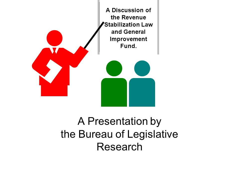 A Discussion of the Revenue Stabilization Law and General Improvement Fund.
