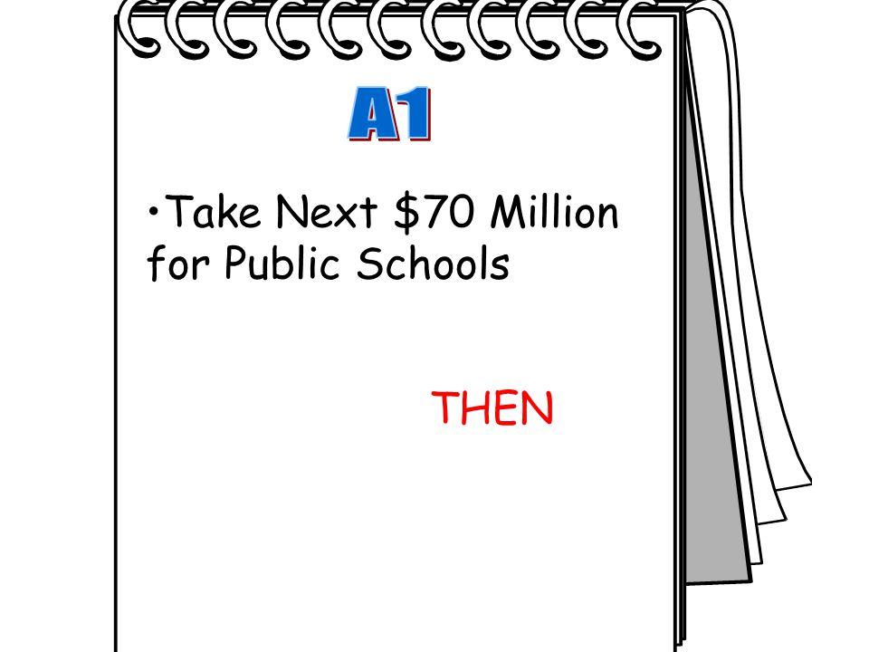 Take Next $70 Million for Public Schools THEN