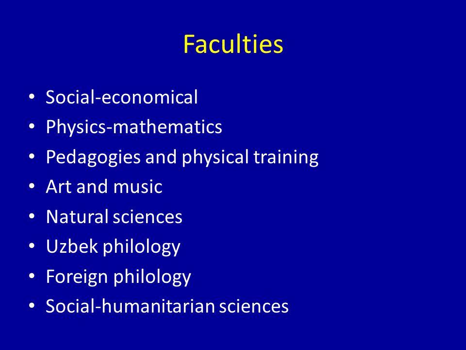 Faculties Social-economical Physics-mathematics Pedagogies and physical training Art and music Natural sciences Uzbek philology Foreign philology Social-humanitarian sciences