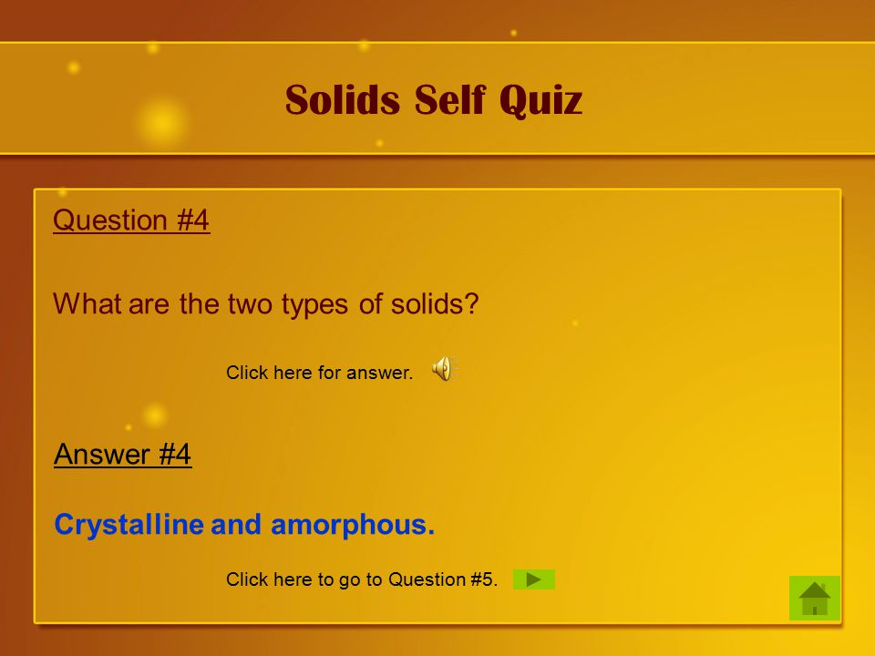 Solids Self Quiz Question #4 What are the two types of solids.