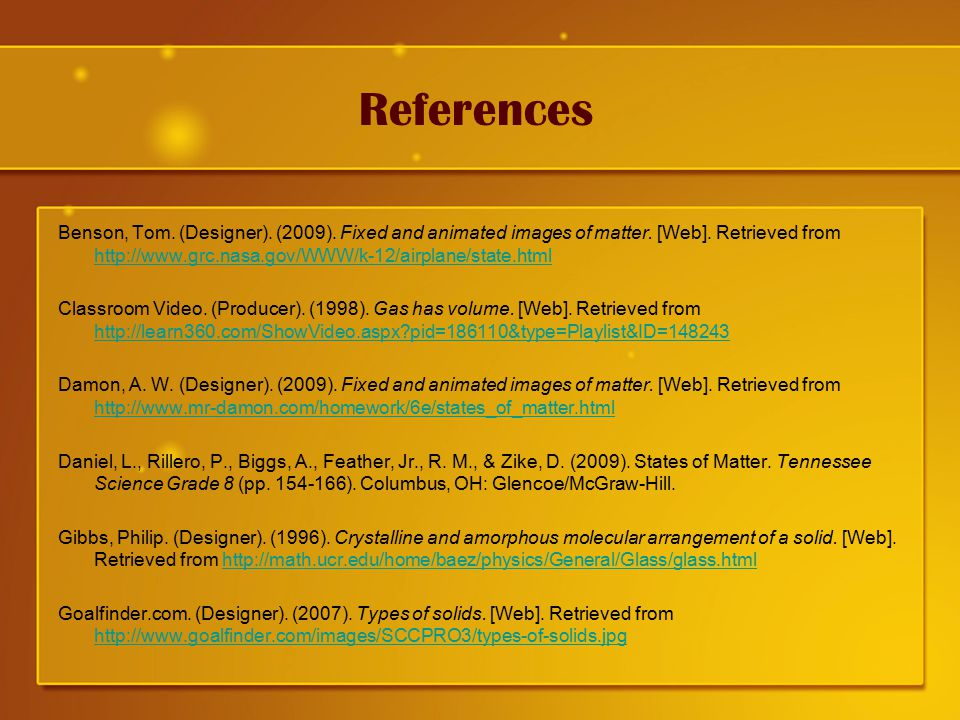 References Benson, Tom.(Designer). (2009). Fixed and animated images of matter.
