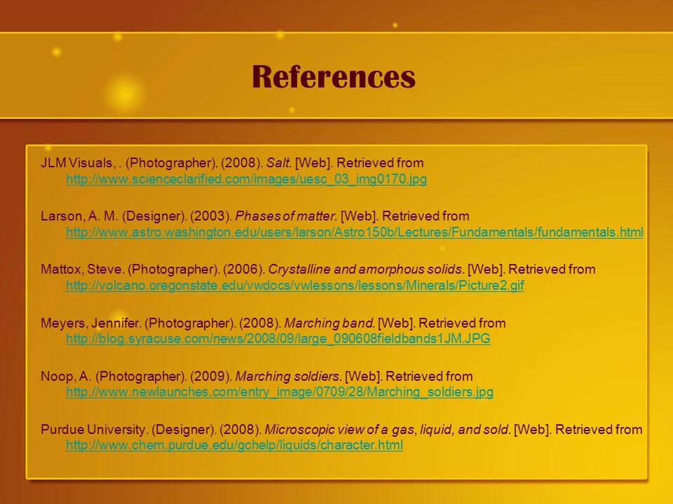 References JLM Visuals,.(Photographer). (2008). Salt.