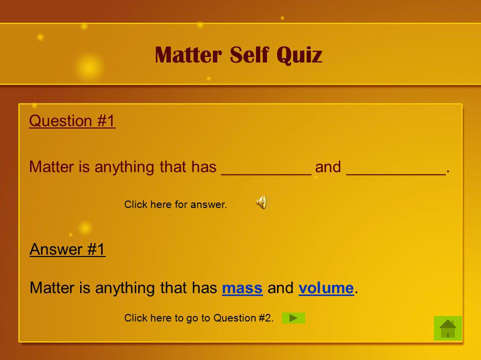 Matter Self Quiz Question #1 Matter is anything that has __________ and ___________.
