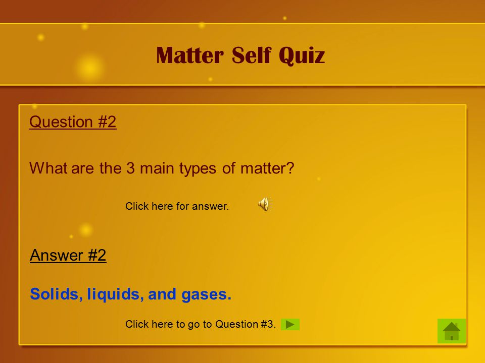 Matter Self Quiz Question #2 What are the 3 main types of matter.