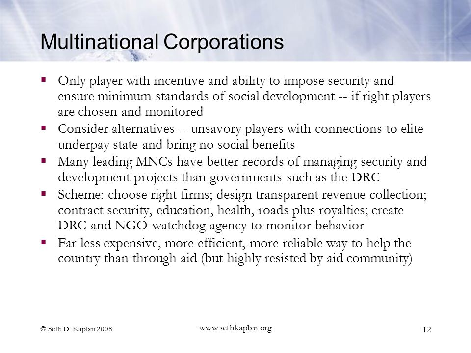 © Seth D. Kaplan 2008 www.sethkaplan.org 12 Multinational Corporations  Only player with incentive and ability to impose security and ensure minimum