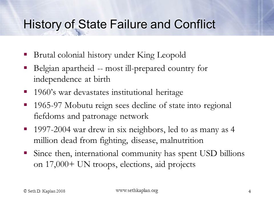 © Seth D. Kaplan 2008 www.sethkaplan.org 4 History of State Failure and Conflict  Brutal colonial history under King Leopold  Belgian apartheid -- m