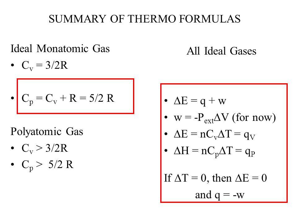 Ideal Monatomic Gas C v = 3/2R C p = C v + R = 5/2 R Polyatomic Gas C v > 3/2R C p > 5/2 R All Ideal Gases  E = q + w w = -P ext  V (for now)  E =