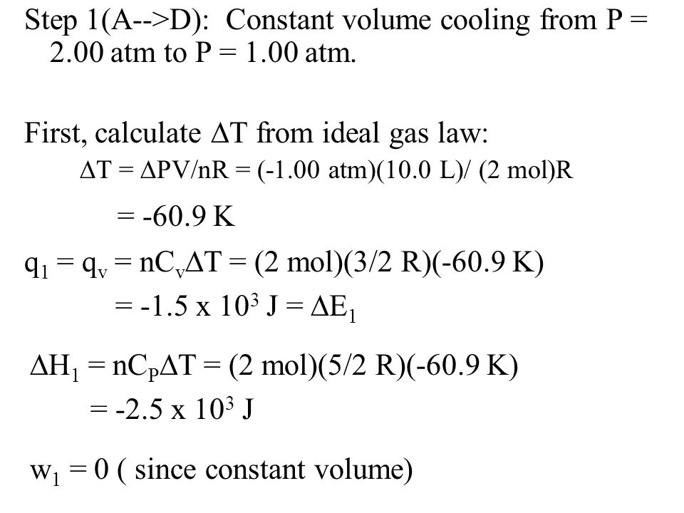 Step 1(A-->D): Constant volume cooling from P = 2.00 atm to P = 1.00 atm.