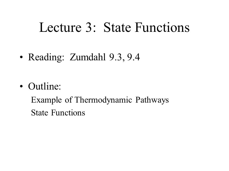 Lecture 3: State Functions Reading: Zumdahl 9.3, 9.4 Outline: Example of Thermodynamic Pathways State Functions