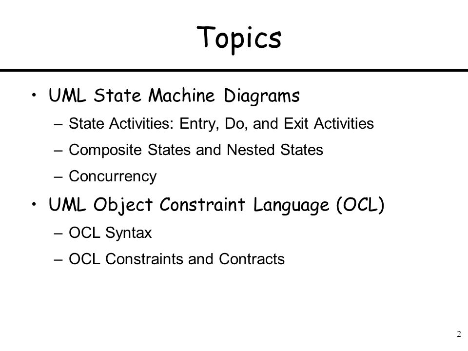 2 Topics UML State Machine Diagrams –State Activities: Entry, Do, and Exit Activities –Composite States and Nested States –Concurrency UML Object Cons