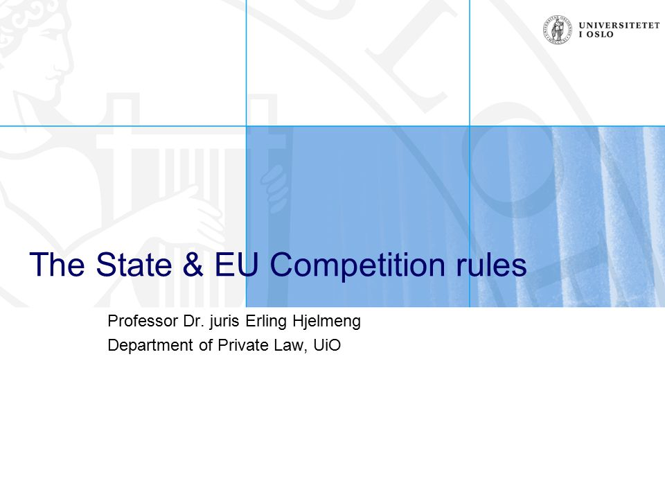 The State & EU Competition rules Professor Dr. juris Erling Hjelmeng Department of Private Law, UiO