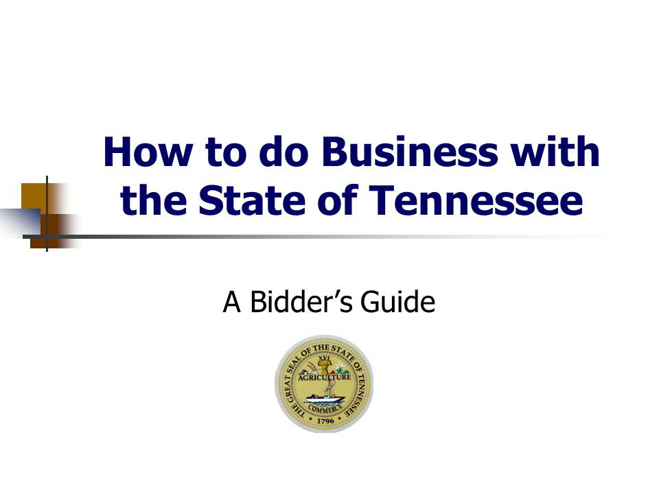 Welcome The State of Tennessee is pleased to have your organization indicate an interest in exploring business opportunities within State government