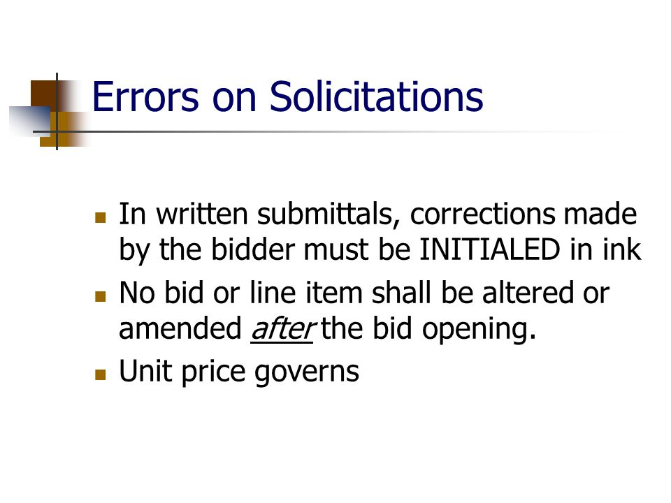 Errors on Solicitations In written submittals, corrections made by the bidder must be INITIALED in ink No bid or line item shall be altered or amended after the bid opening.