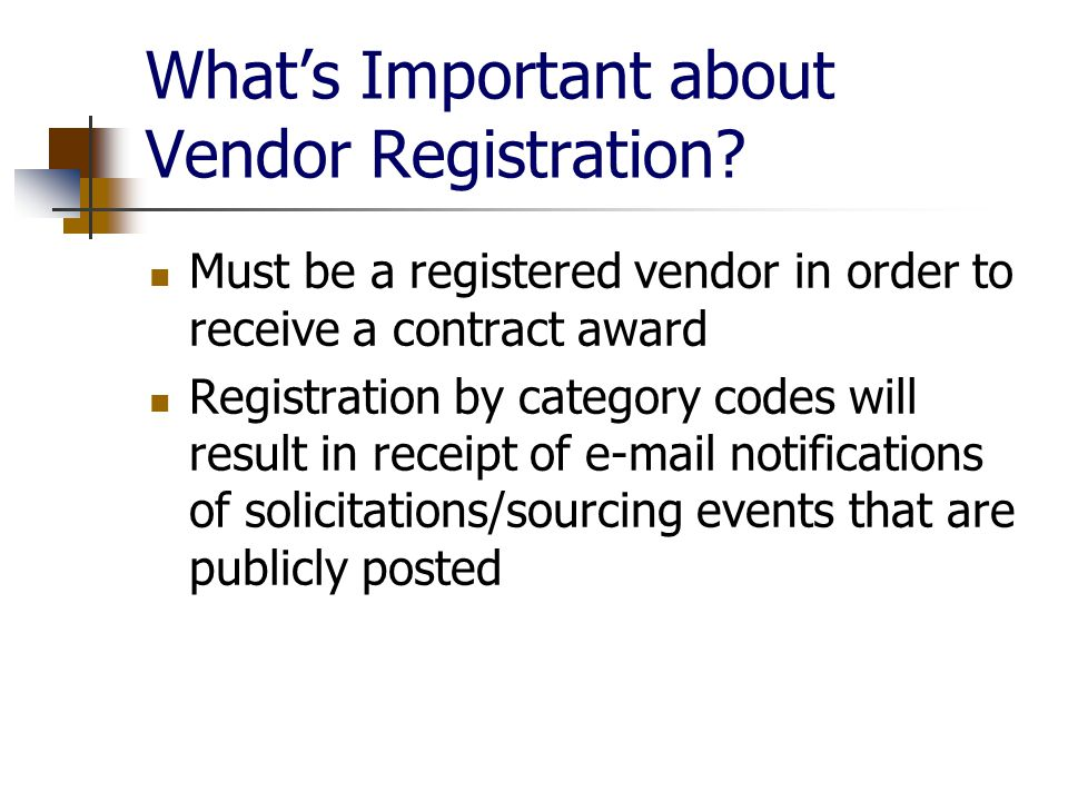 Vendor Registration Two ways to register as a new bidder/vendor : (1) Preferred: On-line vendor registration at the General Services Purchasing Division link: http://www.tennessee.gov/generalserv/purchasing/dobuis.htm http://www.tennessee.gov/generalserv/purchasing/dobuis.htm (2) Alternately, download the registration form, print, complete, and return by fax or mail to Purchasing Division Personal assistance as well as on-line kiosk available at the Purchasing Division office: 312 Rosa L.